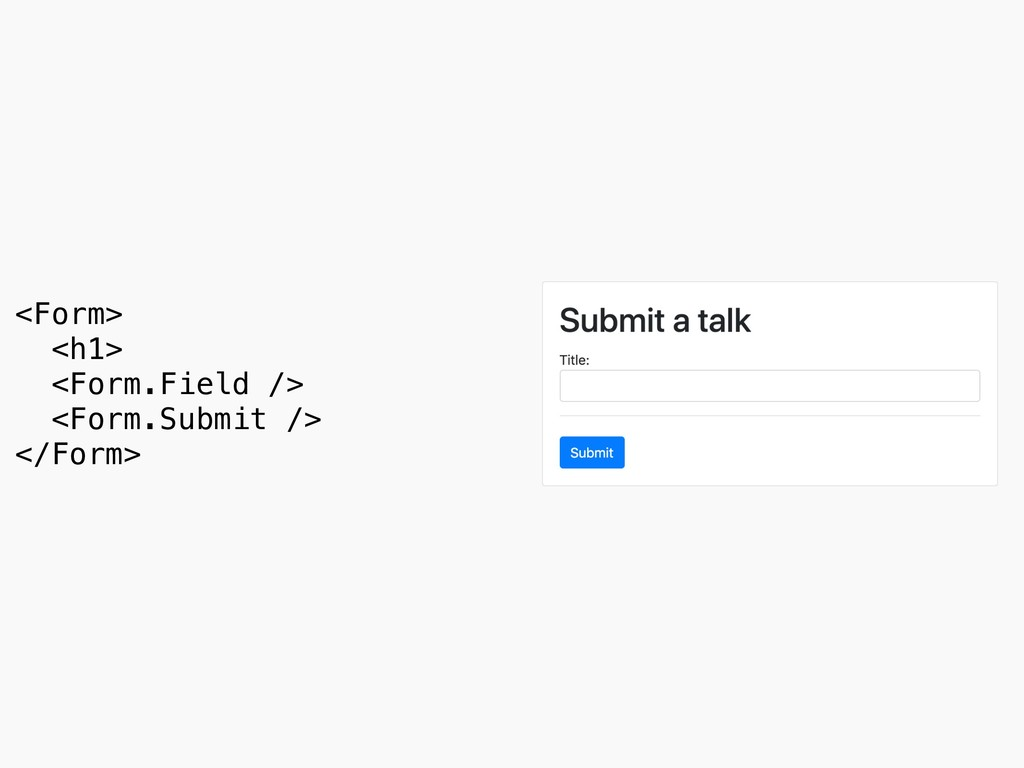 <Form> <h1> <Form.Field /> <Form.Submit /> </...