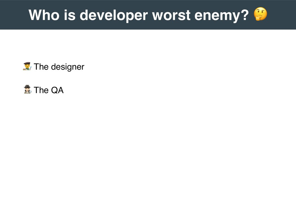 """ The designer # The QA 