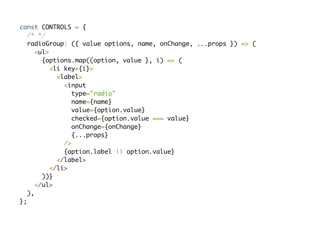 const CONTROLS = { /* */ radioGroup: ({ value o...