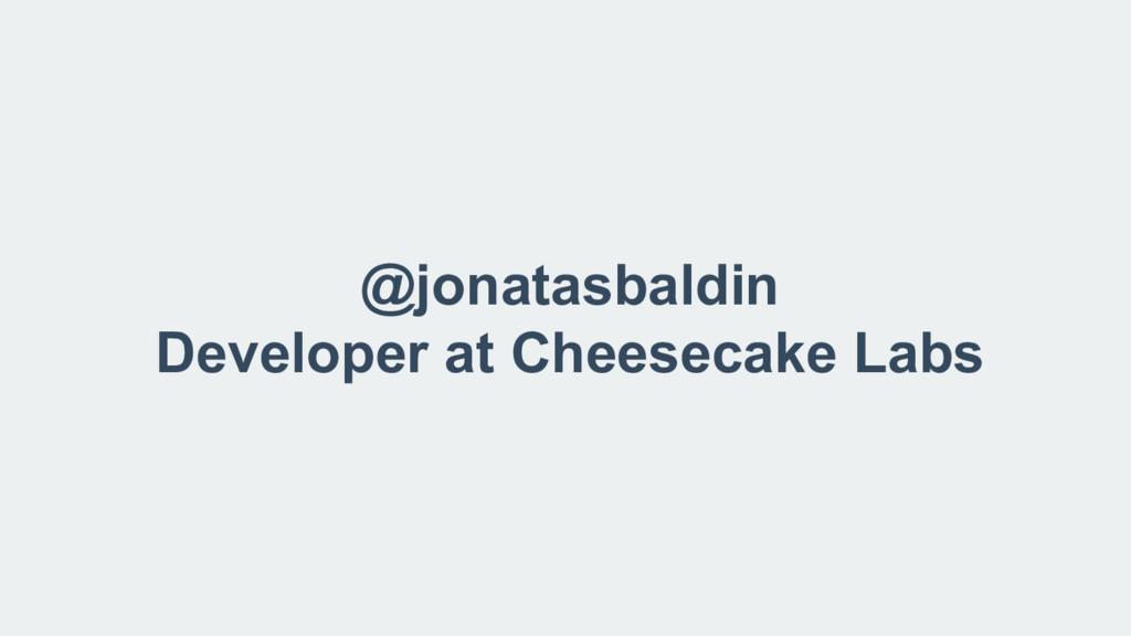 @jonatasbaldin Developer at Cheesecake Labs