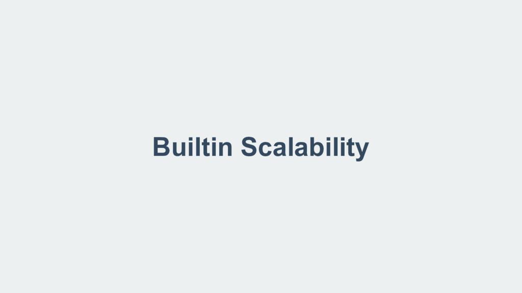 Builtin Scalability