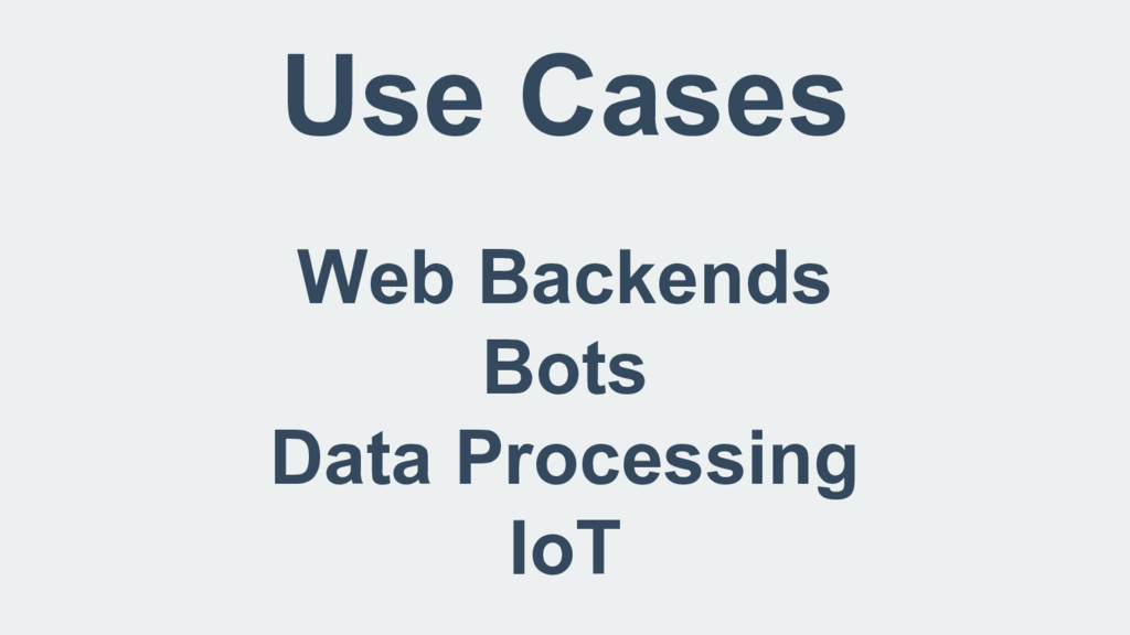 Use Cases Web Backends Bots Data Processing IoT