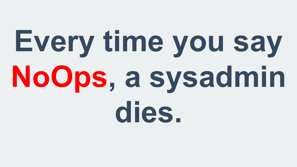 Every time you say NoOps, a sysadmin dies.