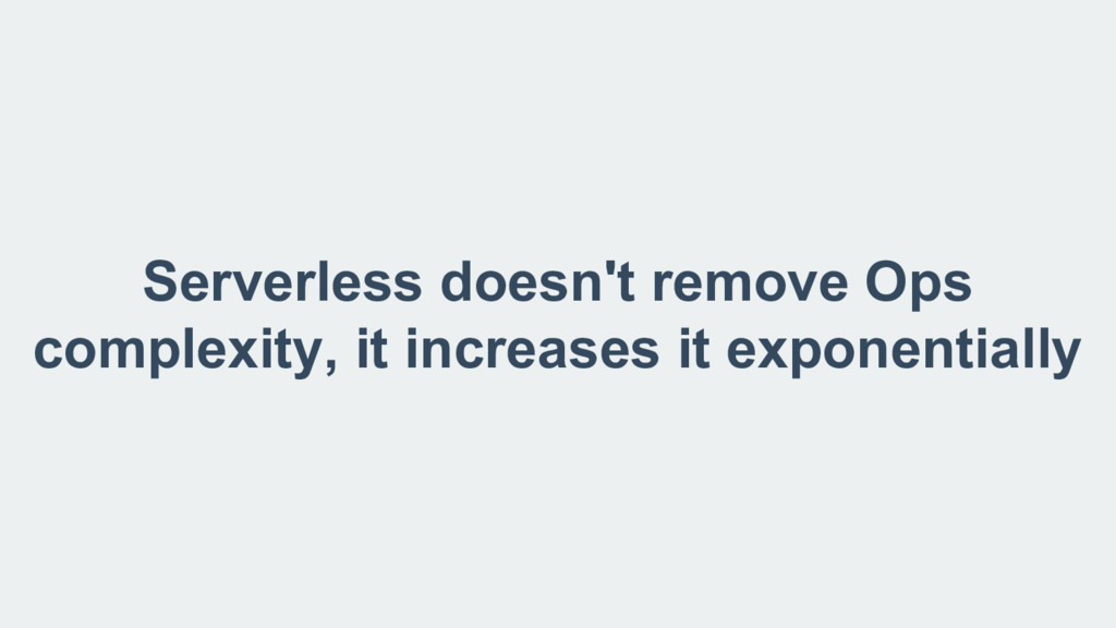 Serverless doesn't remove Ops complexity, it in...