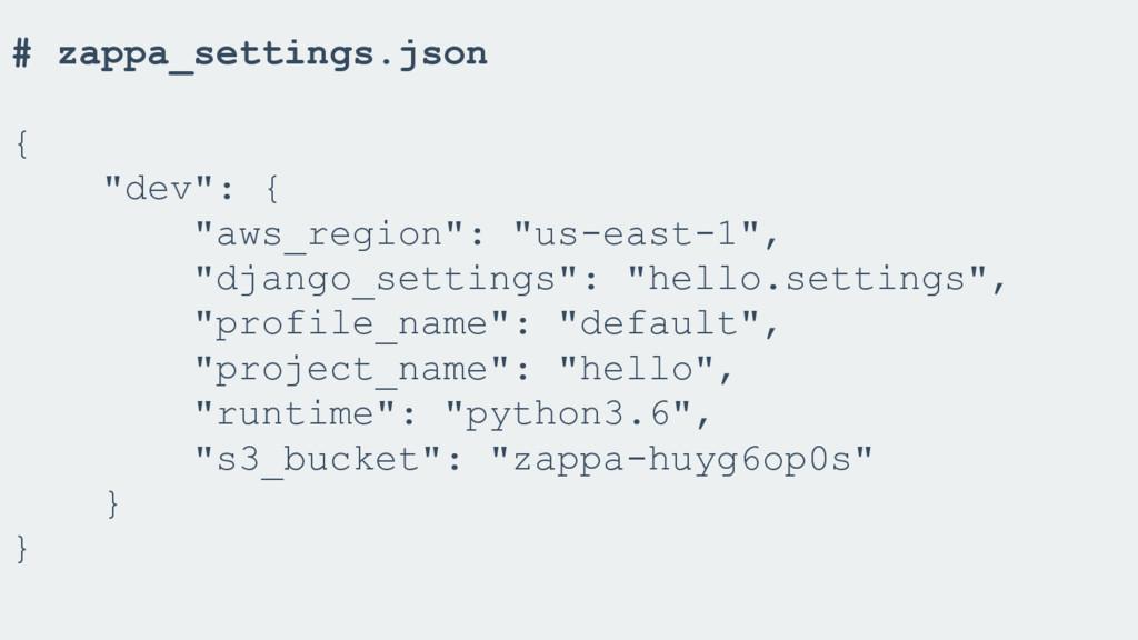 "# zappa_settings.json { ""dev"": { ""aws_region"": ..."