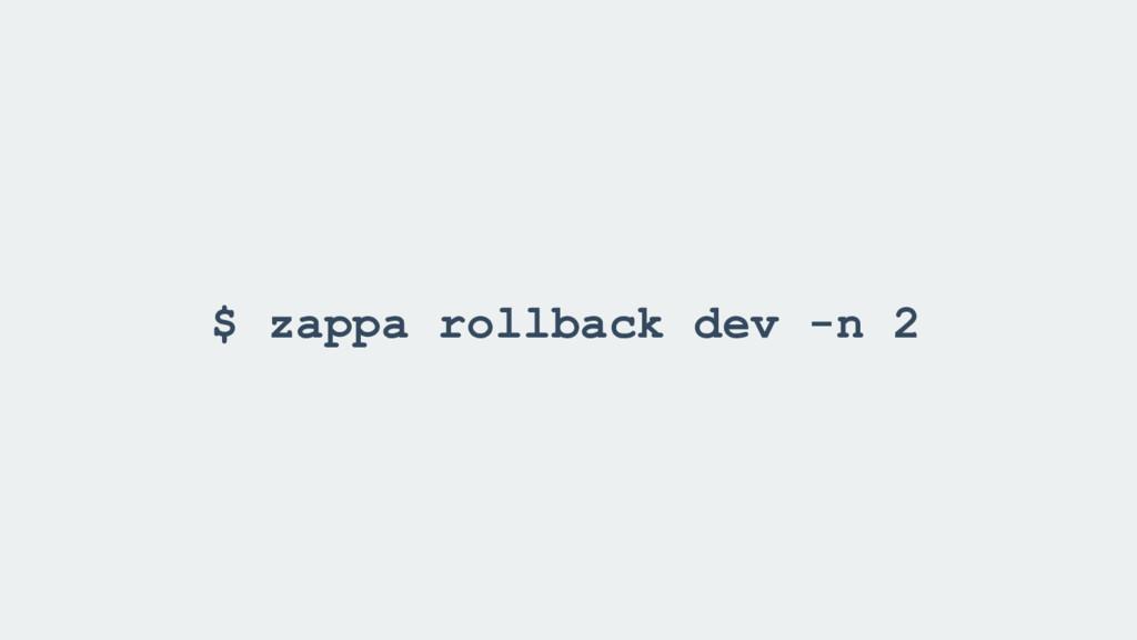 $ zappa rollback dev -n 2