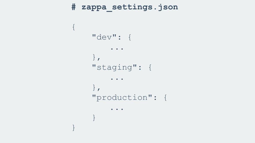 """# zappa_settings.json { """"dev"""": { ... }, """"stagin..."""