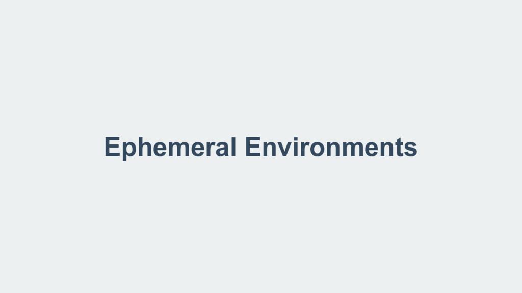 Ephemeral Environments