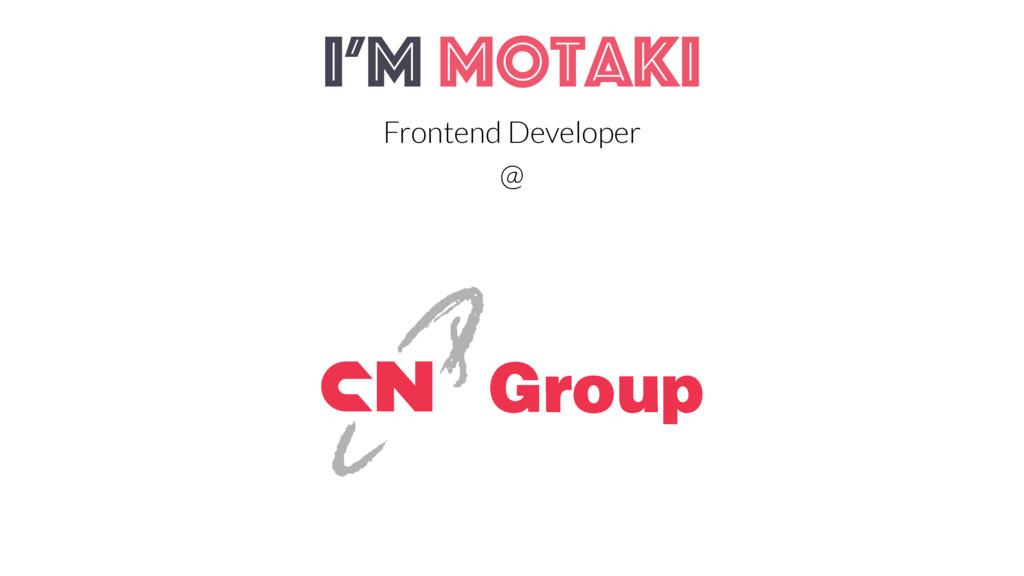 I'm Motaki Frontend Developer @