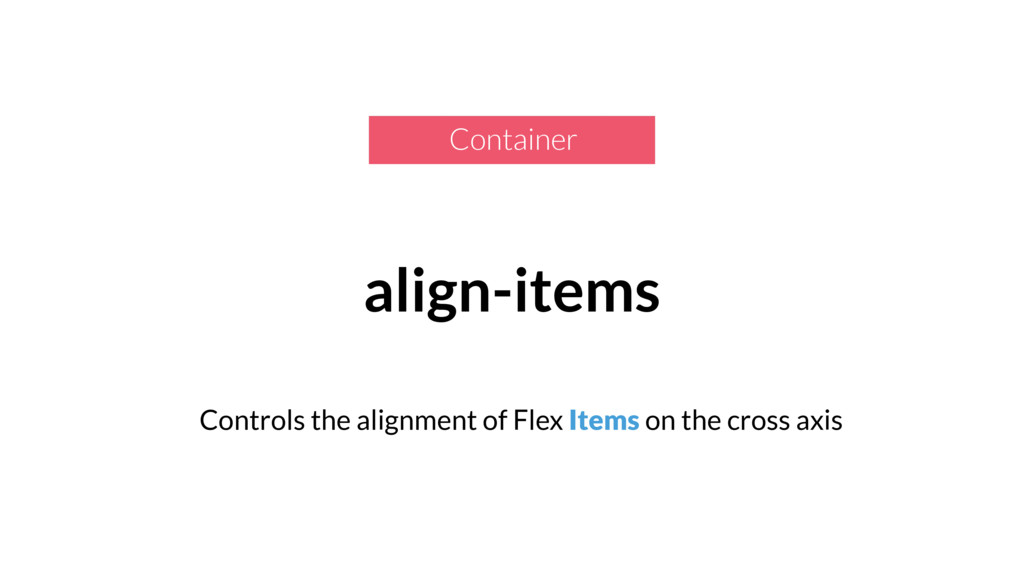 Container align-items Controls the alignment of...