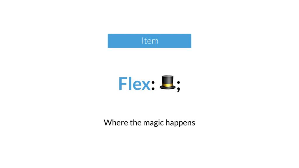 Flex: ; Where the magic happens Item