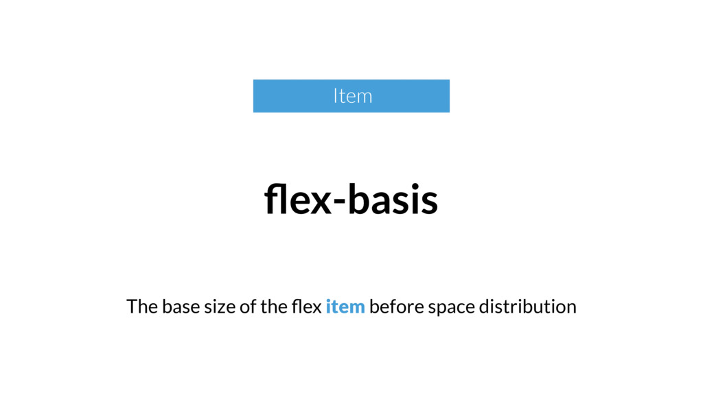 The base size of the flex item before space dist...