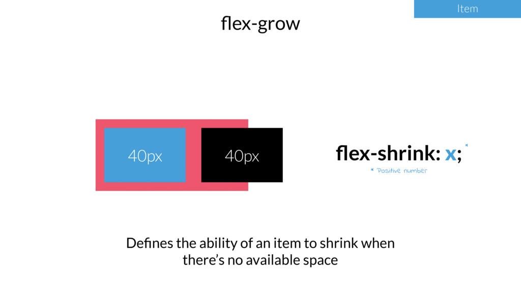 Item flex-grow Item * Positive number * 40px 40p...