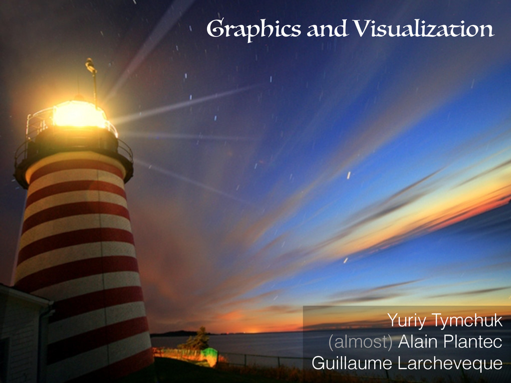 Graphics and Visualization Yuriy Tymchuk (almos...