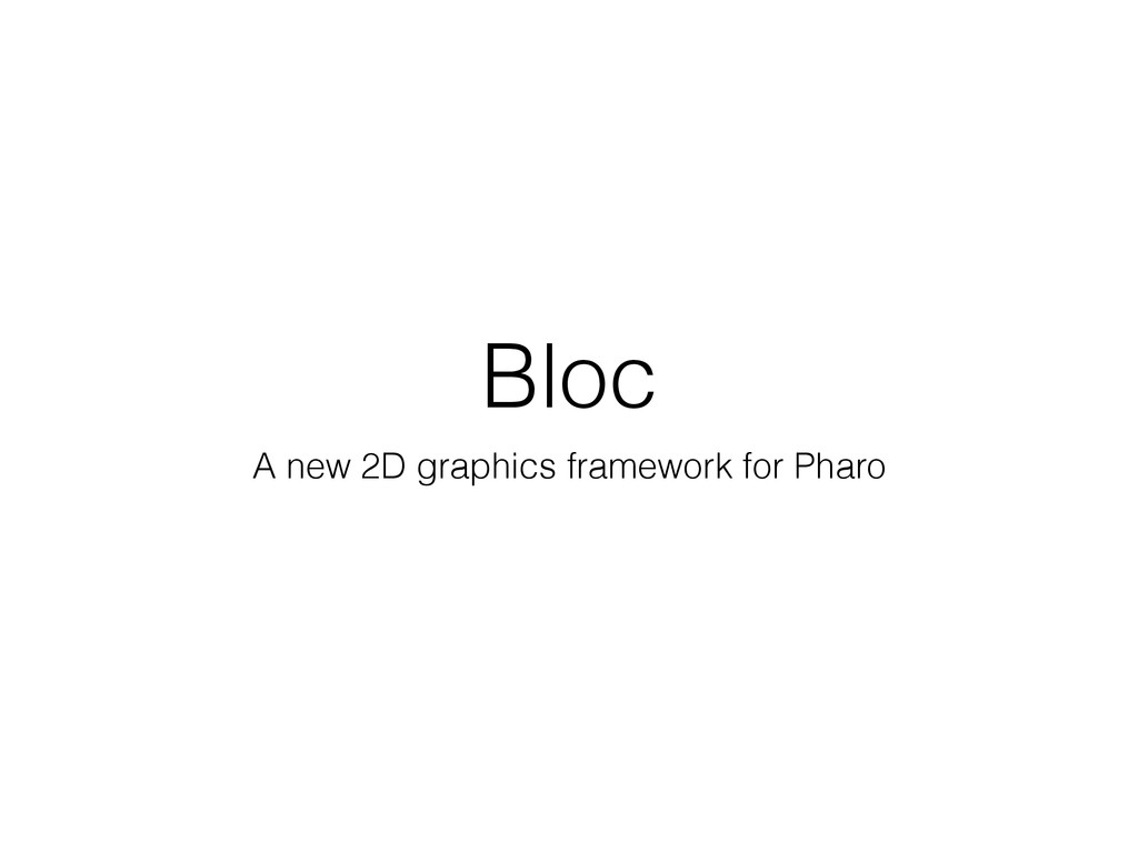 Bloc A new 2D graphics framework for Pharo