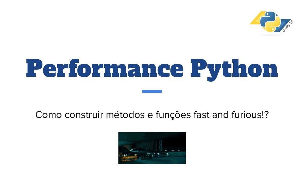Performance Python Como construir métodos e fun...