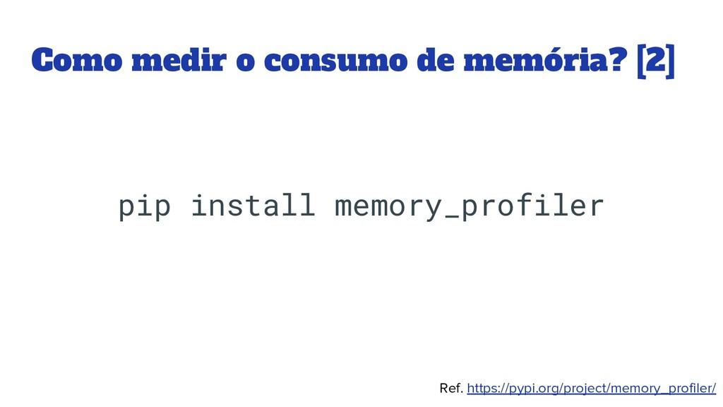 Como medir o consumo de memória? [2] pip instal...