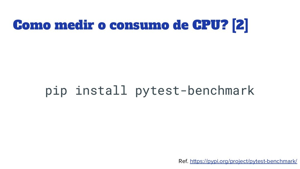 Como medir o consumo de CPU? [2] pip install py...