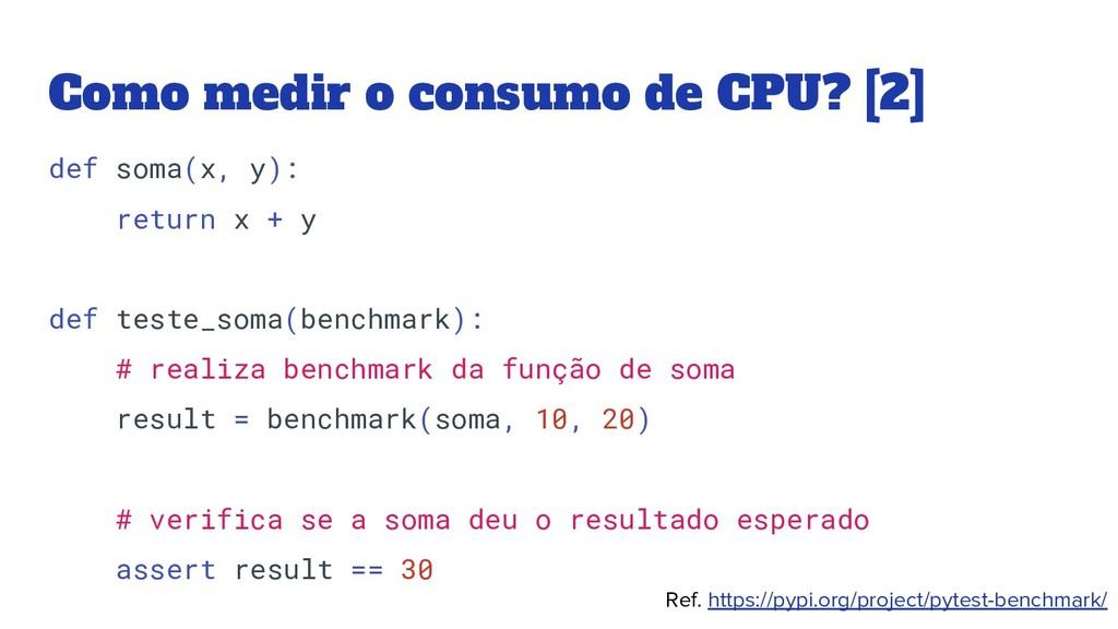 Como medir o consumo de CPU? [2] def soma(x, y)...