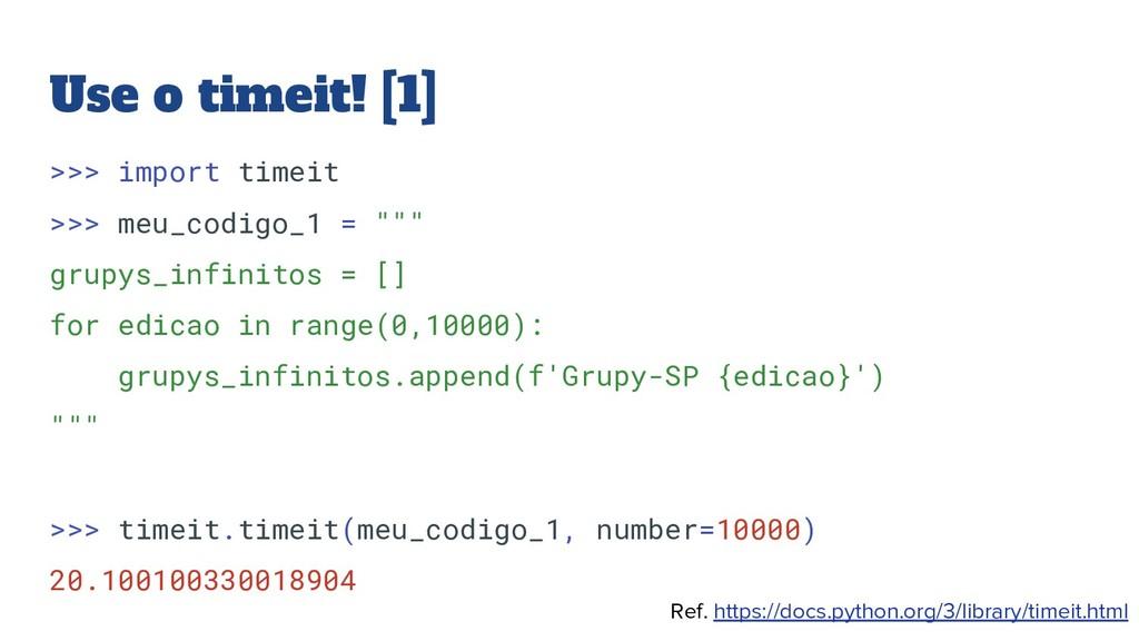 Use o timeit! [1] >>> import timeit >>> meu_cod...