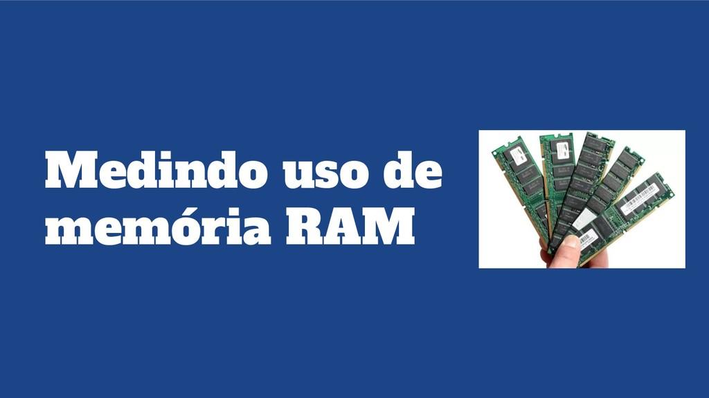 Medindo uso de memória RAM