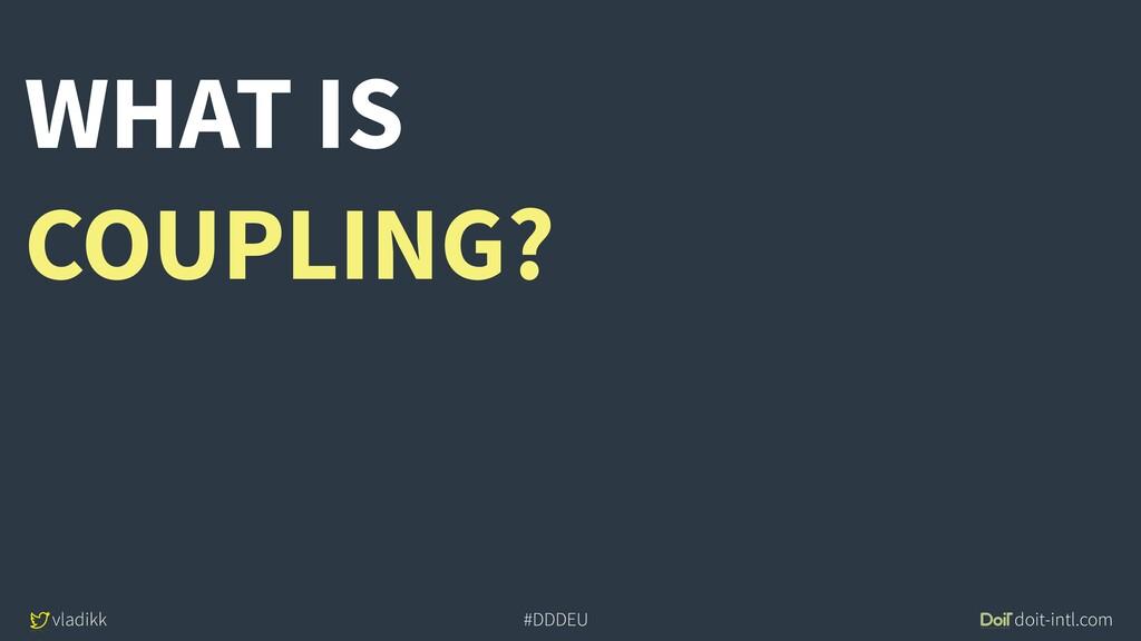vladikk doit-intl.com #DDDEU WHAT IS COUPLING?