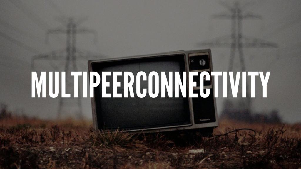 MULTIPEERCONNECTIVITY