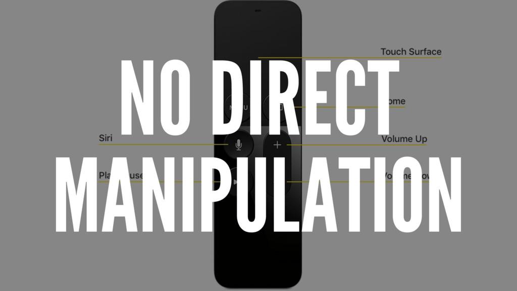 NO DIRECT MANIPULATION
