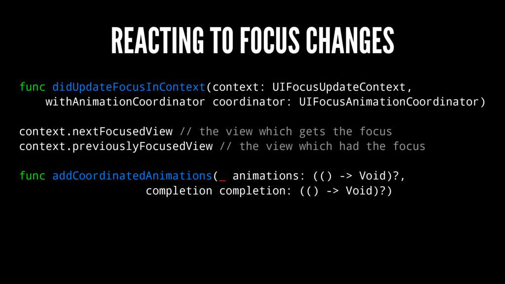 REACTING TO FOCUS CHANGES func didUpdateFocusIn...