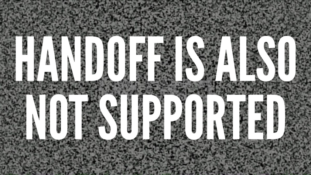 HANDOFF IS ALSO NOT SUPPORTED