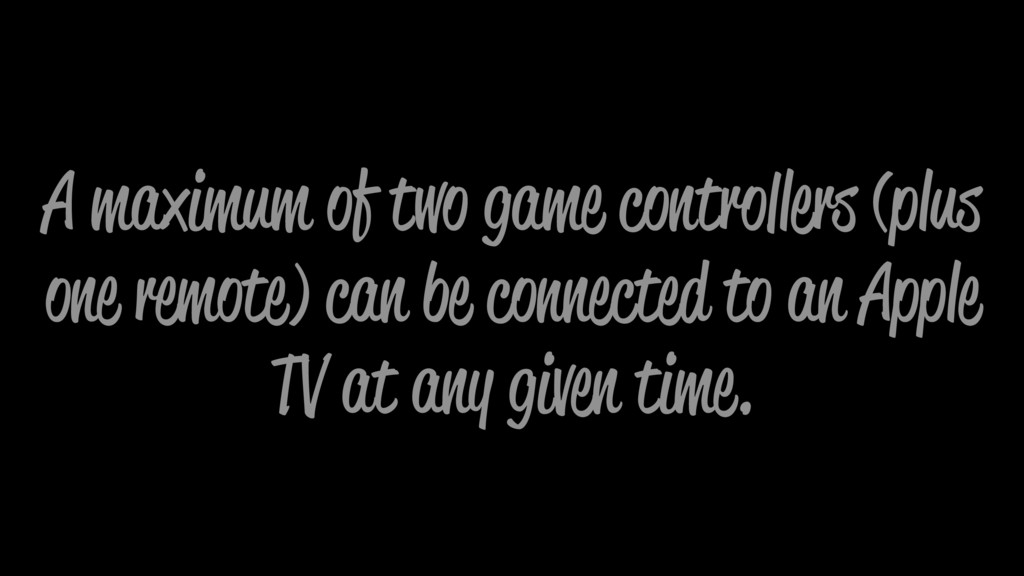 A maximum of two game controllers (plus one rem...