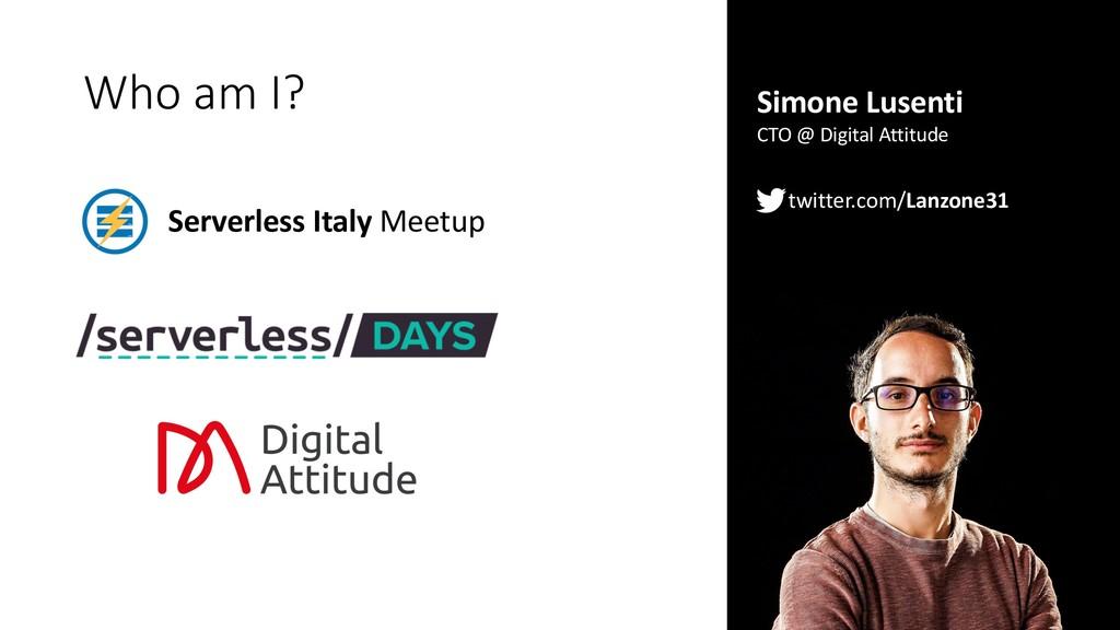 Who am I? Serverless Italy Meetup Simone Lusent...