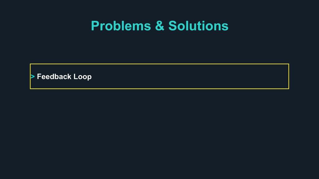 Problems & Solutions > Feedback Loop