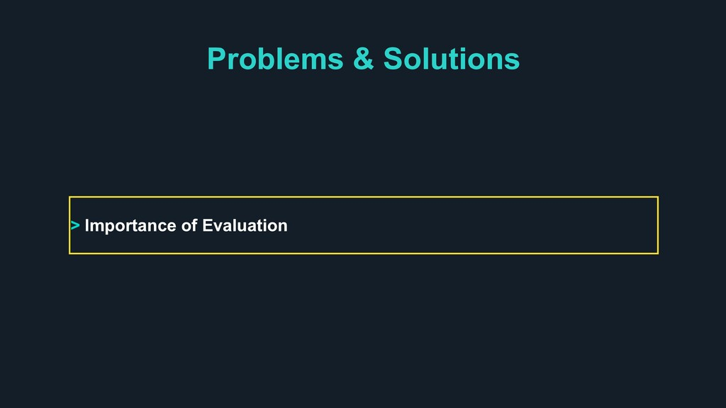 Problems & Solutions > Importance of Evaluation