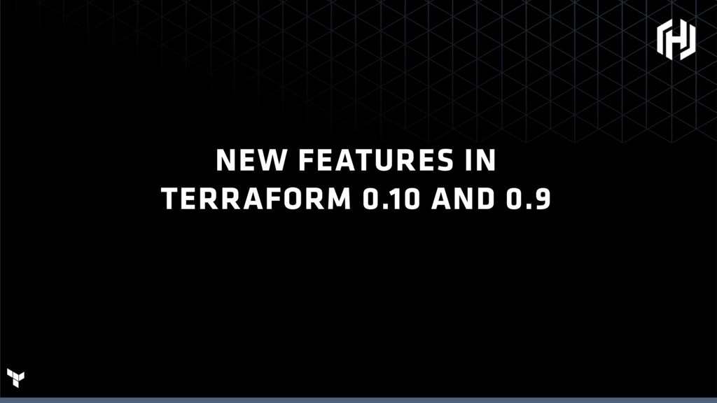 NEW FEATURES IN TERRAFORM 0.10 AND 0.9