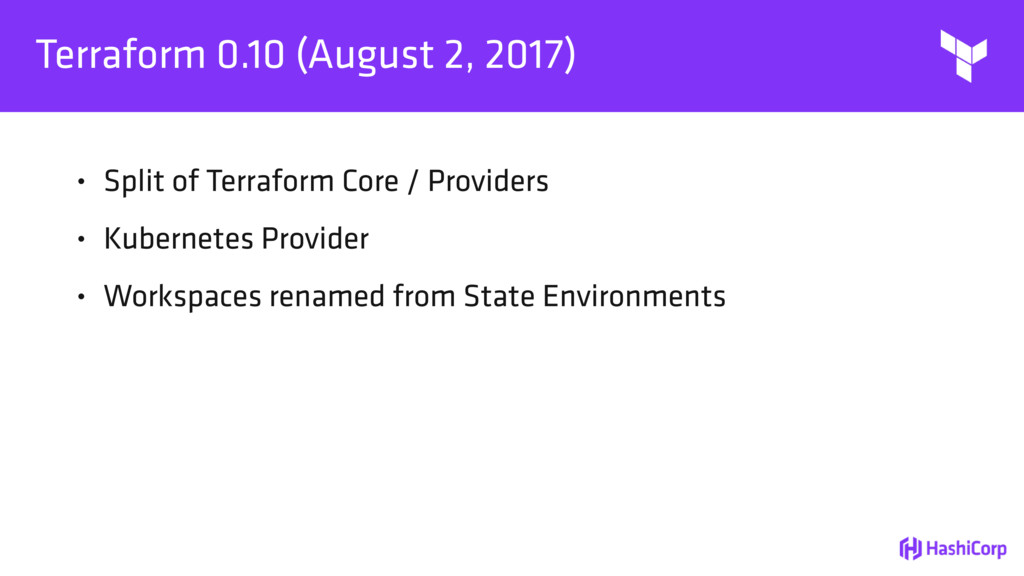 Terraform 0.10 (August 2, 2017) • Split of Terr...