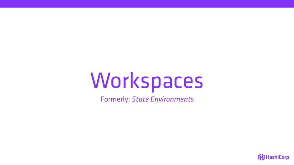 Workspaces Formerly: State Environments