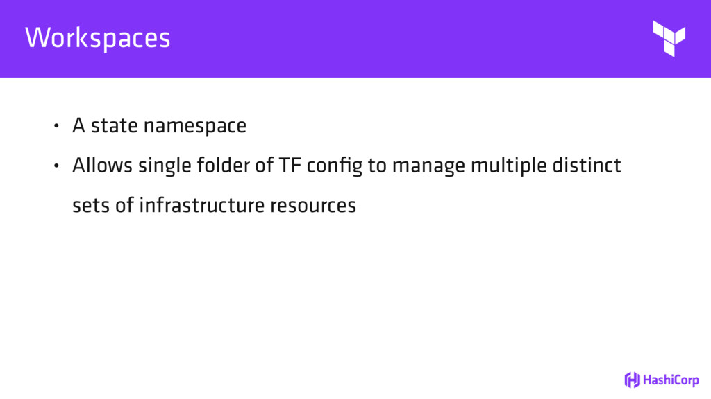 Workspaces • A state namespace • Allows single ...