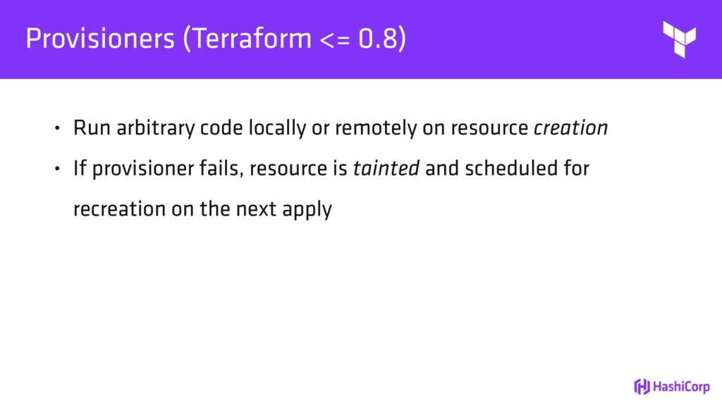 Provisioners (Terraform <= 0.8) • Run arbitrary...