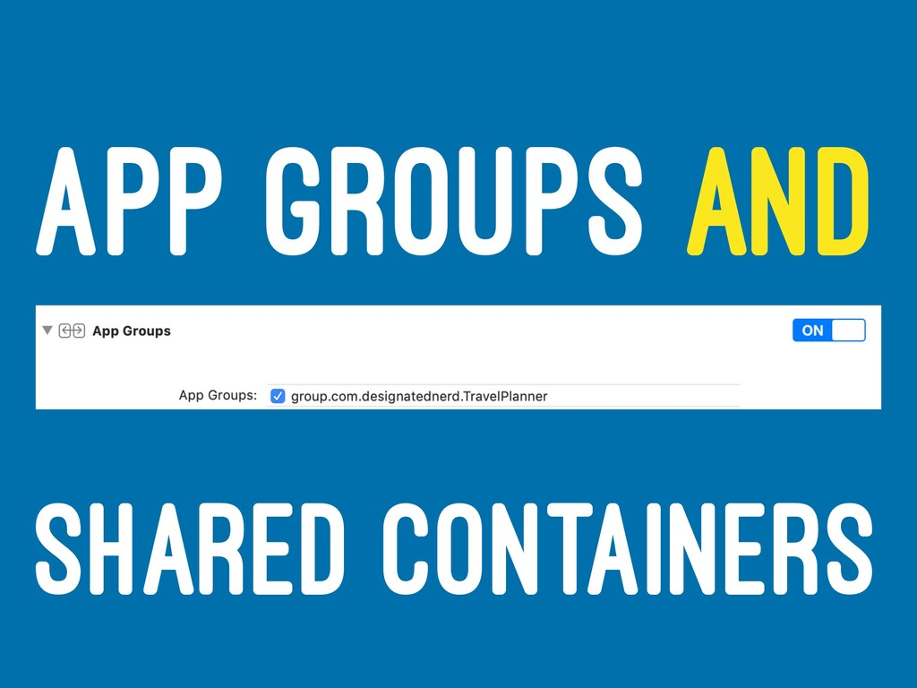 APP GROUPS AND SHARED CONTAINERS