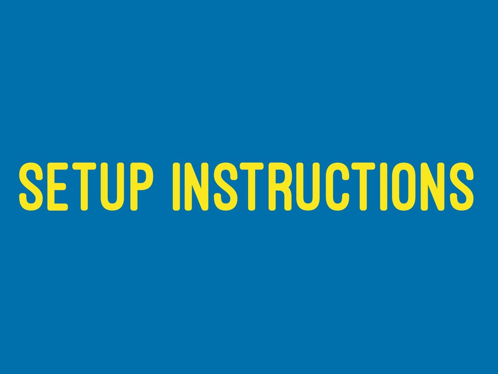 SETUP INSTRUCTIONS