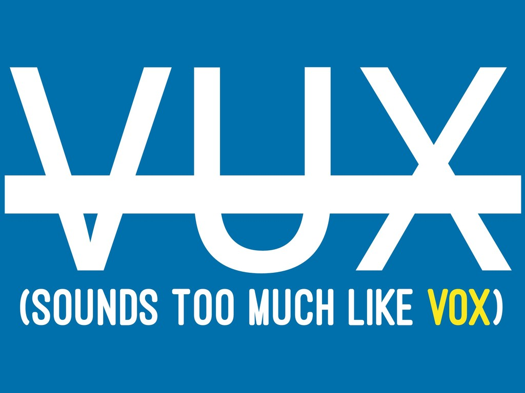 VUX (SOUNDS TOO MUCH LIKE VOX)