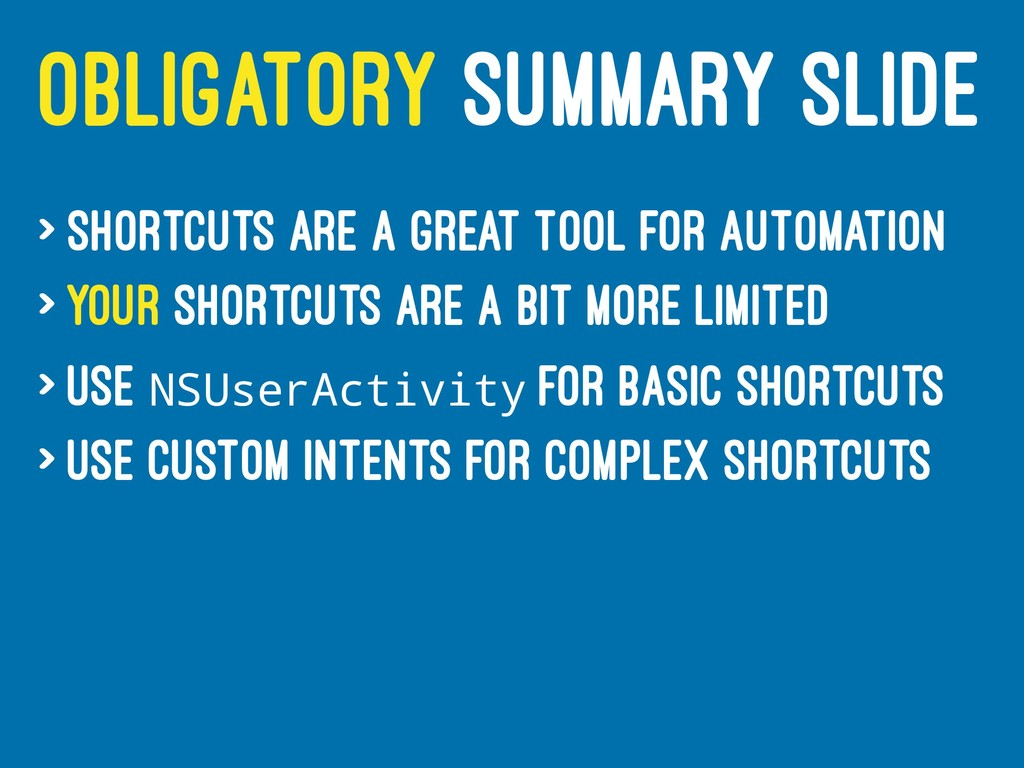 OBLIGATORY SUMMARY SLIDE > Shortcuts are a grea...
