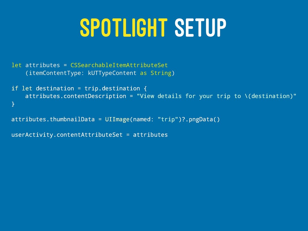 SPOTLIGHT SETUP let attributes = CSSearchableIt...