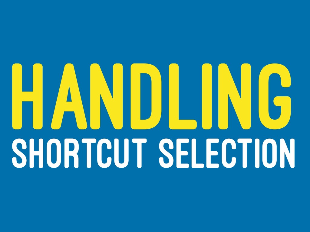 HANDLING SHORTCUT SELECTION