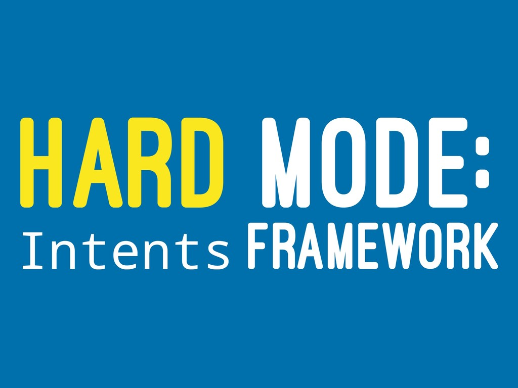 HARD MODE: Intents FRAMEWORK