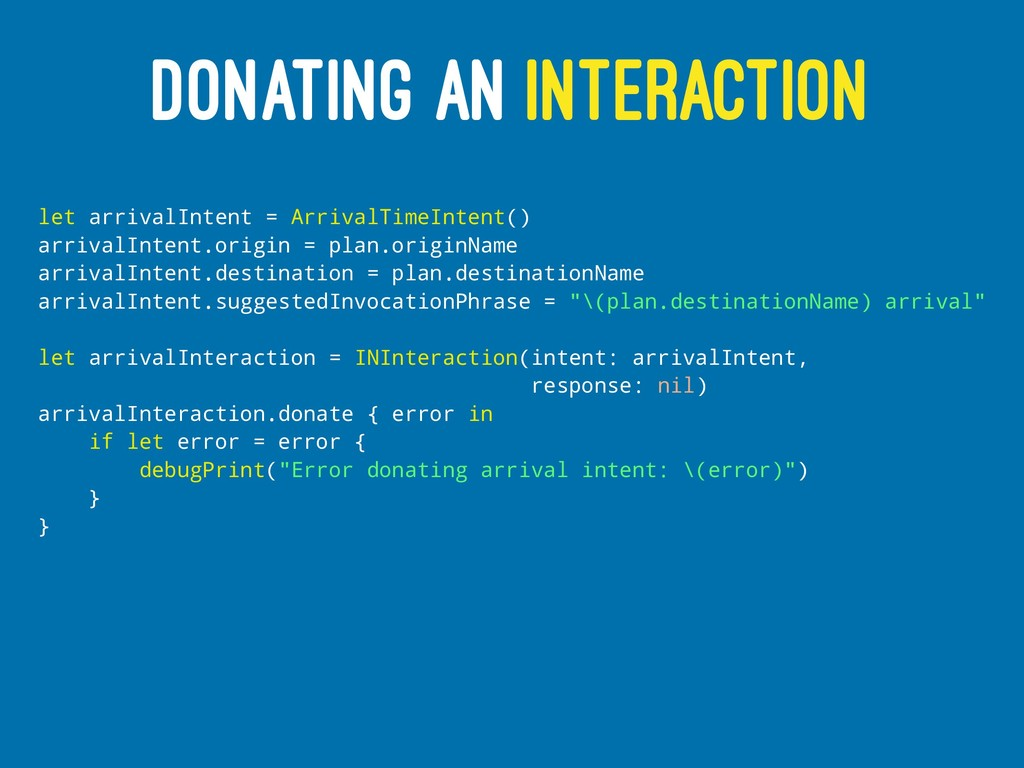 DONATING AN INTERACTION let arrivalIntent = Arr...