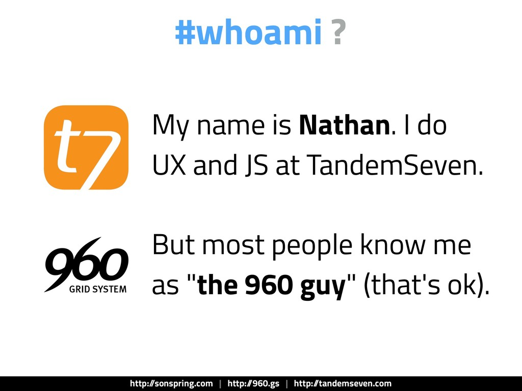 #whoami ? My name is Nathan. I do UX and JS at ...