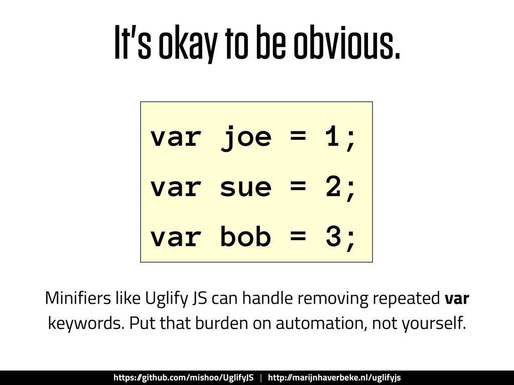 It's okay to be obvious. var joe = 1; var sue =...