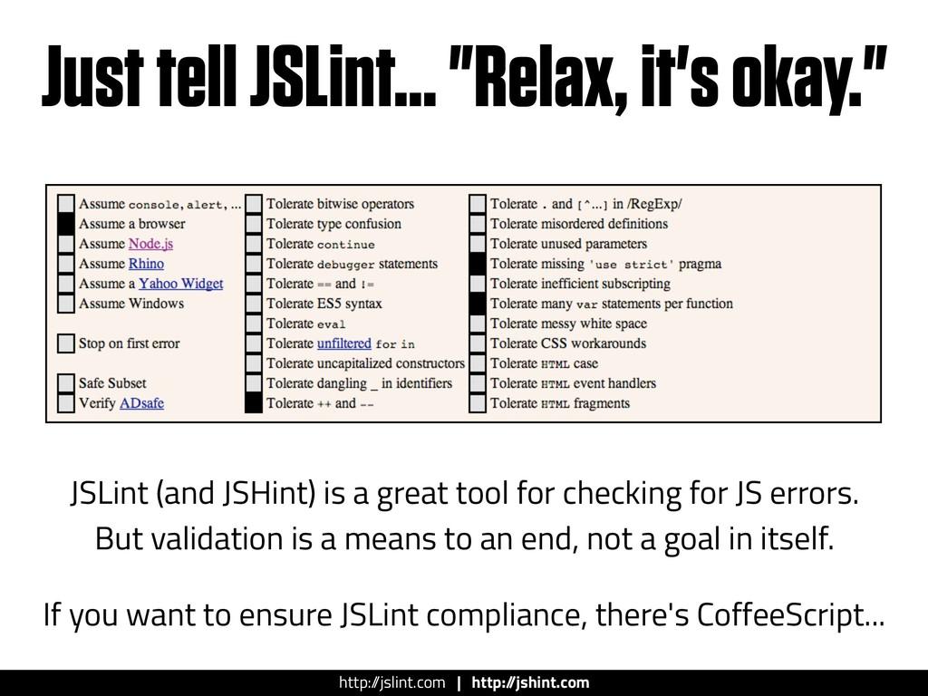 "Just tell JSLint… ""Relax, it's okay."" JSLint (a..."